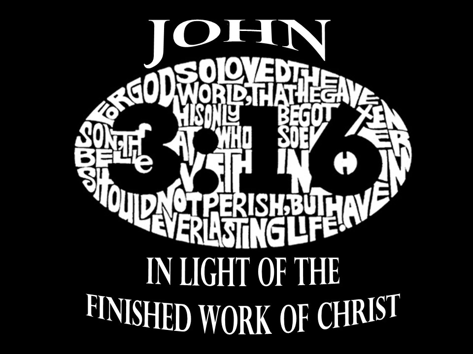 John 3:16 In Light of the Finished Work of Christ