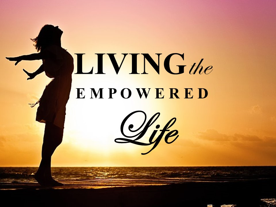 Living the Empowered Life