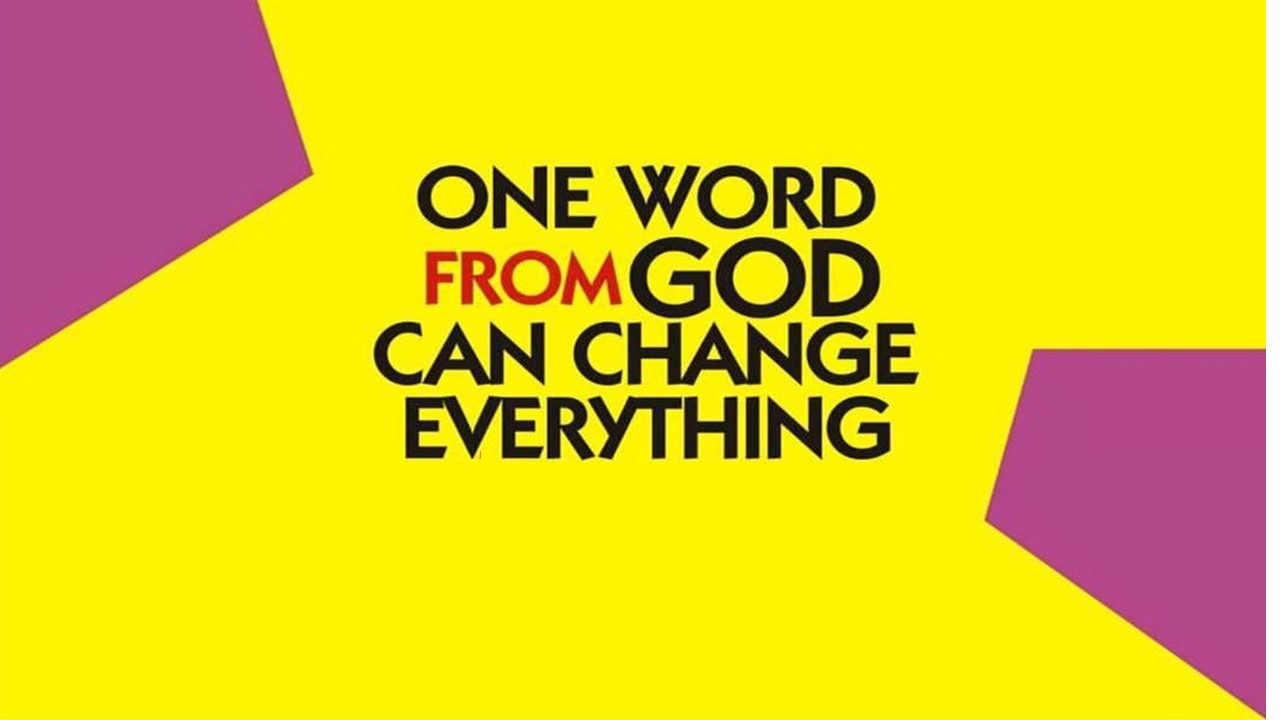 One Word From God Can Change Everything