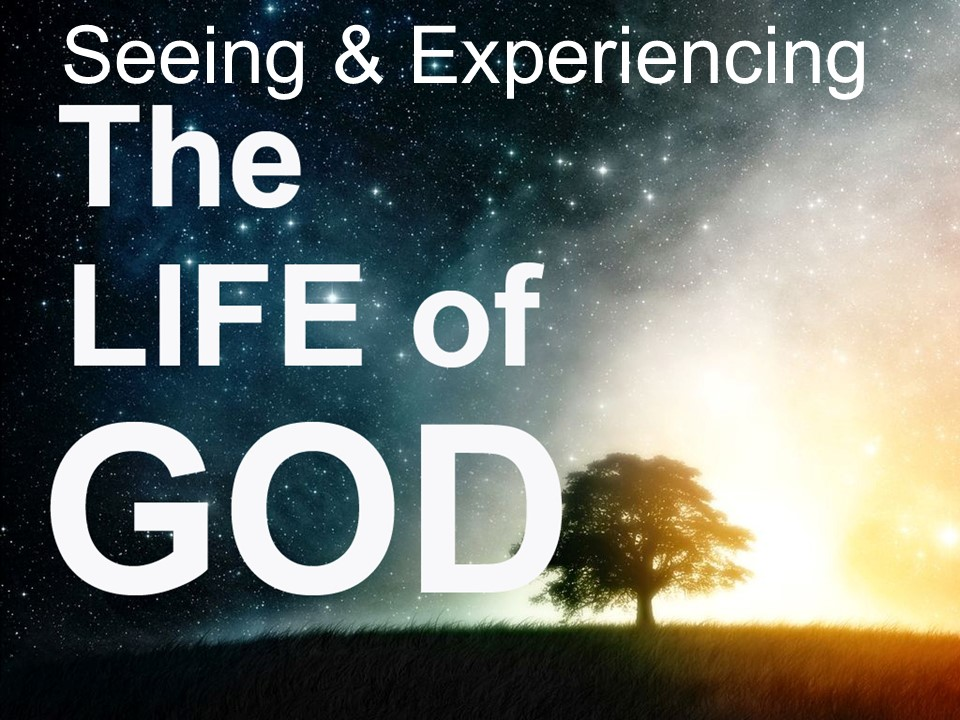 Seeing & Experiencing the Life of God – Part 3