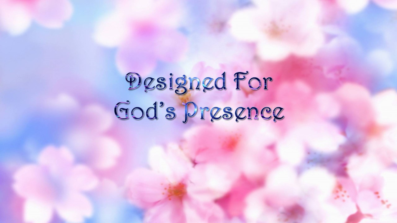 Designed For God's Presence – Part 6