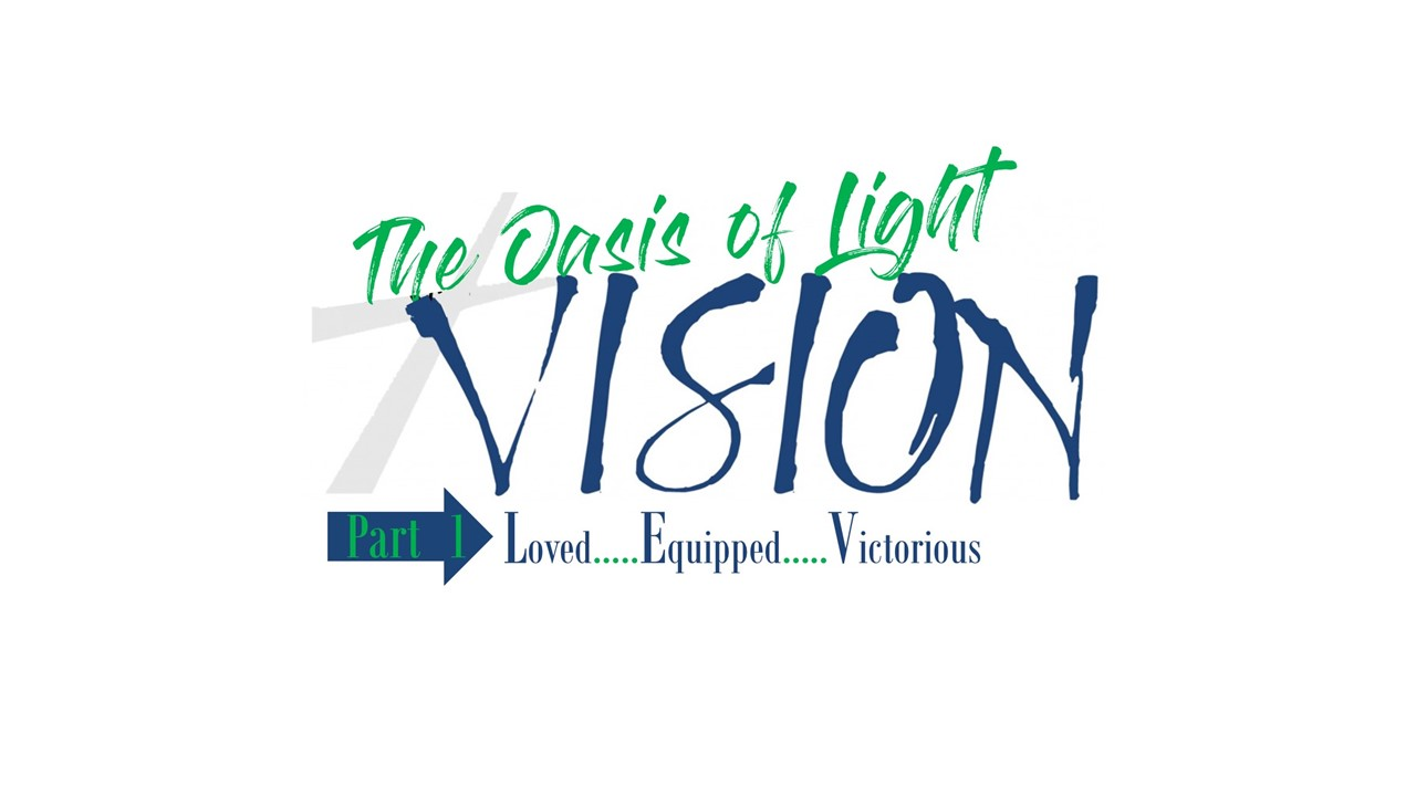 The Oasis of Light Vision – Part 3 (Click Here For Sermon Notes)