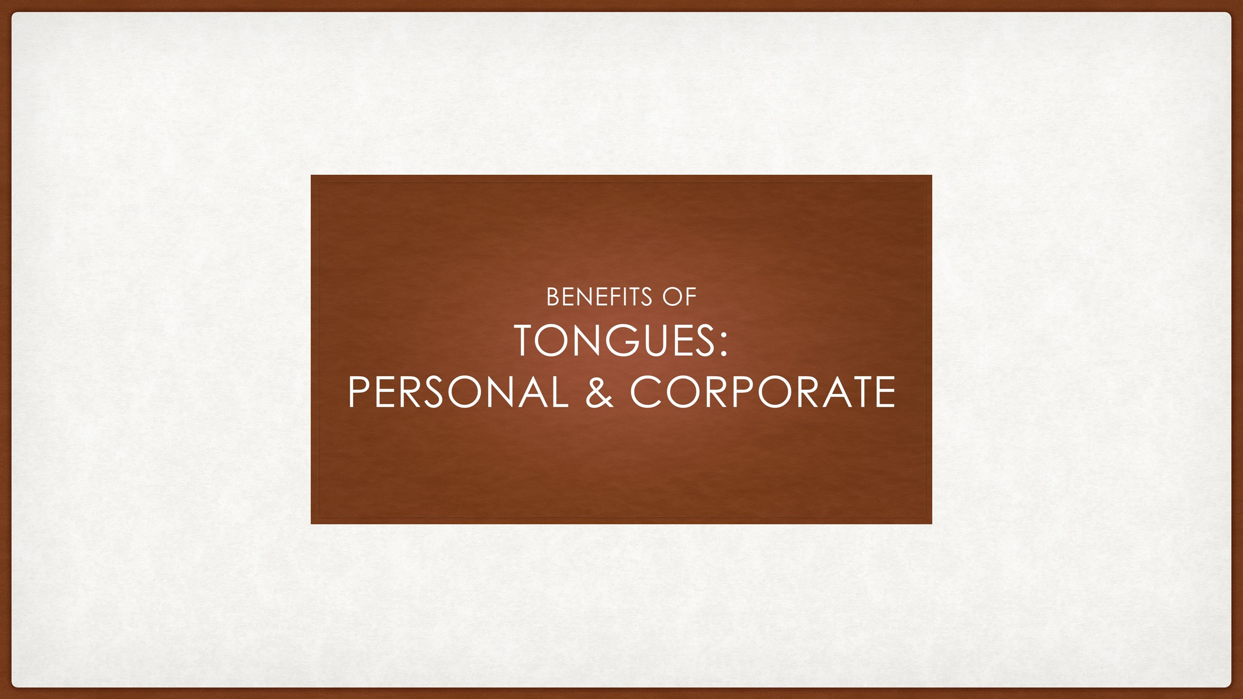 Benefits of Tongues:  Personal & Corporate