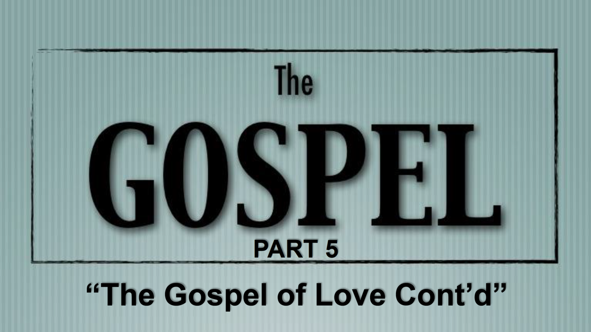 The Gospel – Part 6 (Click Here for Sermon Notes)
