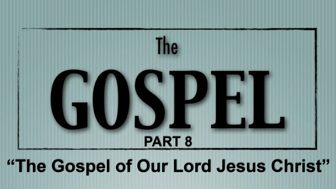 The Gospel – Part 8
