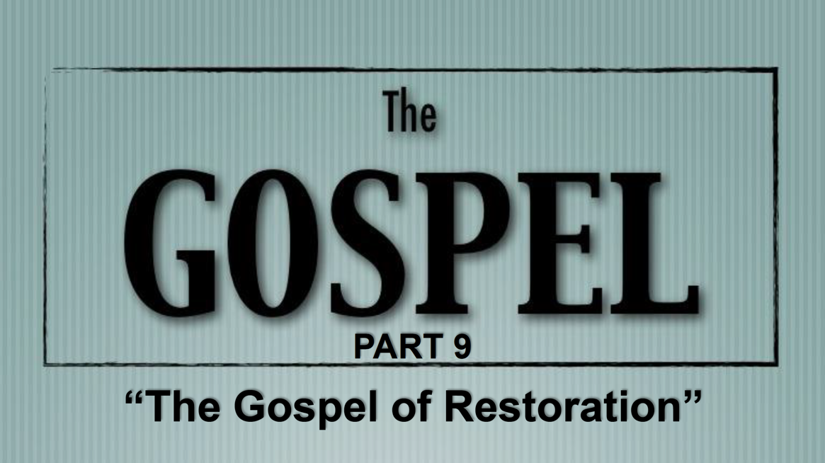 The Gospel – Part 9 (Click Here for Sermon Notes)
