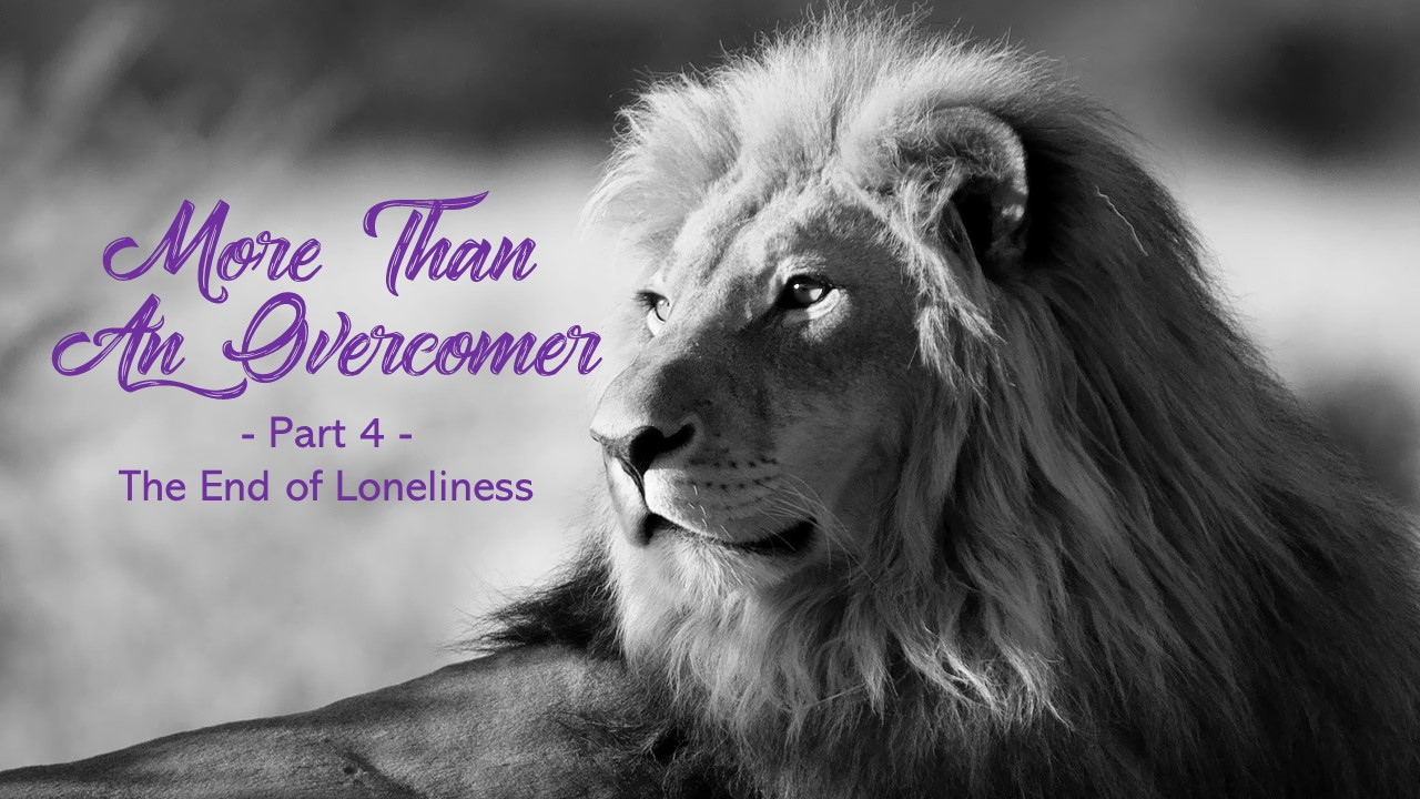 More Than An Overcomer – Part 4 (Click Here for Sermon Notes)